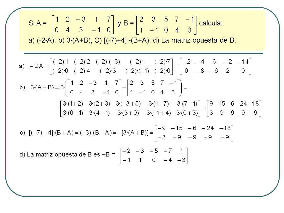 a) (-2A); b) 3(A+B); C) [(-7)+4] (B+A); d) La matriz opuesta de B.